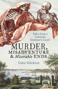 murder-misadventure-and-miserable-ends-tales-from-a-colonial-coronerscourt