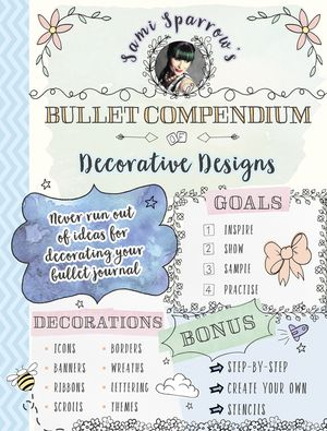 Sami Sparrow's Bullet Compendium Of Decorative Designs: a practical, easy resource for bullet journals, scrapbooks and cardmaking book image