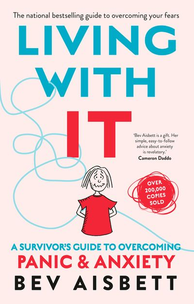 Living With It: A Survivors Guide to Overcoming Panic and Anxiety