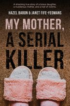 My Mother, A Serial Killer Paperback  by Hazel Baron