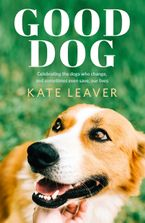 Good Dog: Celebrating dogs who change, and sometimes even save, our lives
