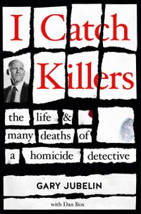 i-catch-killers-the-life-and-many-deaths-of-a-homicide-detective