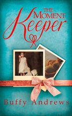 The Moment Keeper: One of the most emotional and heartbreaking books you'll read this year eBook  by Buffy Andrews