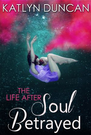 Soul Betrayed (The Life After trilogy, Book 3) book image