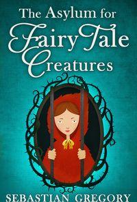 the-asylum-for-fairy-tale-creatures
