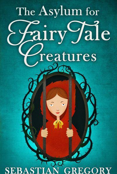 The Asylum For Fairy-Tale Creatures