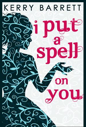I Put A Spell On You (Could It Be Magic?, Book 2) book image