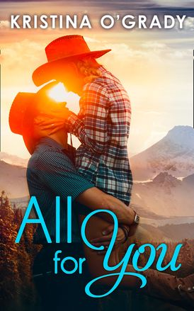 All For You: A steamy second chance romance (The Copeland Ranch Trilogy, Book 3)