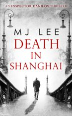 Death In Shanghai (An Inspector Danilov Historical Thriller, Book 1)