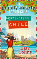 Destination Chile (The Lonely Hearts Travel Club, Book 3) eBook DGO by Katy Colins