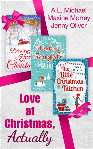 Love At Christmas, Actually: The Little Christmas Kitchen / Driving Home for Christmas / Winter's Fairytale book image