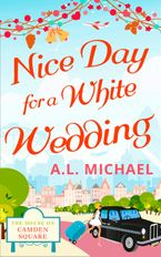 Nice Day For A White Wedding (The House on Camden Square, Book 2) eBook  by A. L. Michael