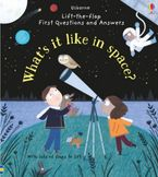 Katie Daynes - Lift-the-Flap First Questions and Answers: What's it like in Space?