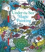 UNDER THE SEA MAGIC PAINTING Paperback  by Fiona Watt