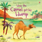 How The Camel Got His Hump Paperback  by Anna Milbourne