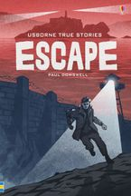 True Stories Escape Hardcover  by Paul Dowswell