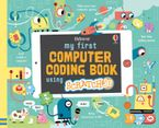 My First Computer Coding Book Using Scratch Jr Hardcover  by Rosie Dickins