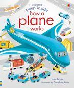 Peep Inside How a Plane Works Hardcover  by Lara Bryan
