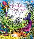 Magic Painting: Narwhals and Other Sea Creatures Paperback  by Fiona Watt