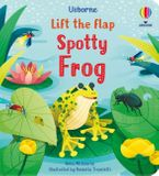 Little Lift And Look: Spotty Frog Hardcover  by Anna Milbourne