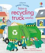 Peep Inside How A Recycling Truck Works Hardcover  by Lara Bryan