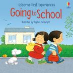 First Experiences: Going To School Hardcover  by Anne Civardi