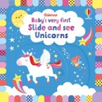 Baby's Very First Slide and See: Unicorns Hardcover  by Fiona Watt