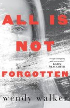 All Is Not Forgotten eBook  by Wendy Walker