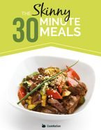 The Skinny 30 Minute Meals Recipe Book eBook  by Cooknation