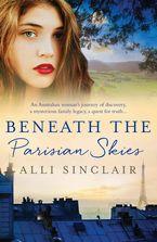 Beneath The Parisian Skies eBook  by Alli Sinclair