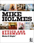 Make It Right Attics And Basements Paperback  by Mike Holmes
