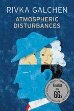 Atmospheric Disturbances Paperback  by Rivka Galchen