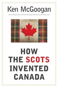 how-the-scots-invented-canada