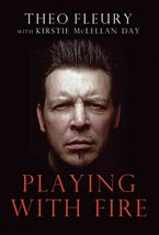 Playing With Fire Hardcover  by Theoren Fleury