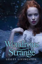 Wondrous Strange Paperback  by Lesley Livingston