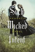Such Wicked Intent Hardcover  by Kenneth Oppel