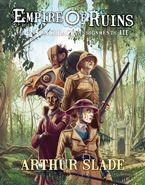 Empire Of Ruins Hardcover  by Arthur Slade