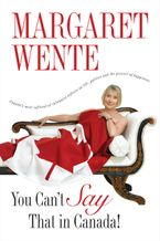 You Can't Say That In Canada Paperback  by Margaret Wente