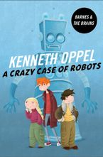 A Crazy Case Of Robots Paperback  by Kenneth Oppel