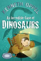 An Incredible Case Of Dinosaurs Paperback  by Kenneth Oppel