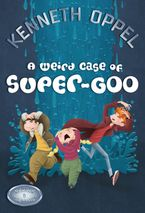 A Weird Case Of Super-Goo Paperback  by Kenneth Oppel