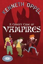 A Creepy Case Of Vampires Paperback  by Kenneth Oppel