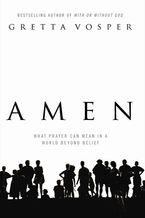 Amen: What Prayer Can Mean in a World Beyond Belief - Gretta Vosper