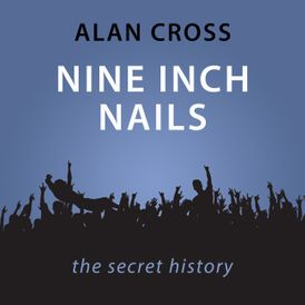 Nine Inch Nails The Alan Cross Guide