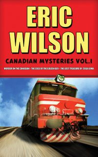 eric-wilsons-canadian-mysteries-volume-1-murder-on-the-canadian