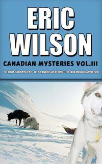 eric-wilsons-canadian-mysteries-volume-3