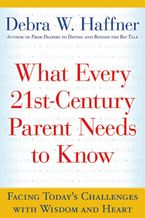 What Every 21st Century Parent Needs to Know Paperback  by Debra W. Haffner