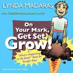 On Your Mark, Get Set, Grow! Hardcover  by Lynda Madaras