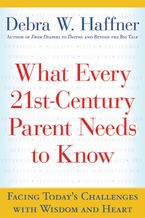What Every 21st Century Parent Needs to Know Hardcover  by Debra W. Haffner