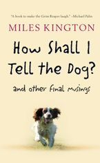 How Shall I Tell the Dog? Hardcover  by Miles Kington